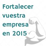 Consejos para fortalecer empresa en 2015