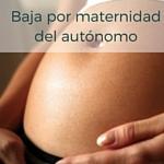 Baja por maternidad del autónomo