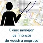 Cómo manejar las finanzas de vuestra empresa