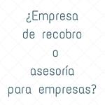 ¿Empresa de recobro o asesoría para empresas?
