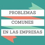 Problemas comunes en las empresas